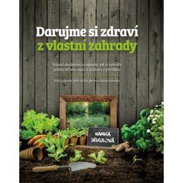 Darujme si zdraví z vlastní zahrady - Hanka Sekulová