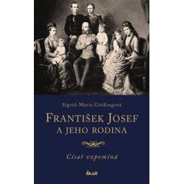 František Josef a jeho rodina - Sigrid-Maria Grössingová