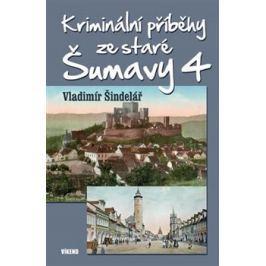Kriminální příběhy ze staré Šumavy 4 - Vladimír Šindelář