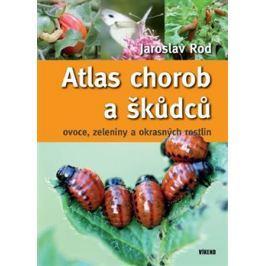 Atlas chorob a škůdců ovoce, zeleniny a okrasných rostlin - Jaroslav Rod