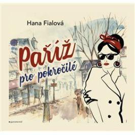 Paříž pro pokročilé - Hana Fialová