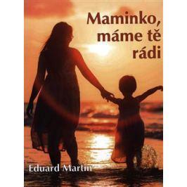 Maminko, máme tě rádi - Eduard Martin