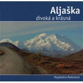 Aljaška divoká a krásná - Magdalena Radostová