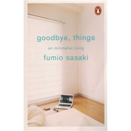 Goodbye, Things - Fumio Sasaki