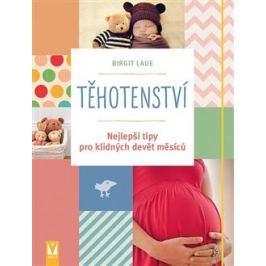Těhotenství - Nejlepší tipy pro klidných devět měsíců - Birgit Laue