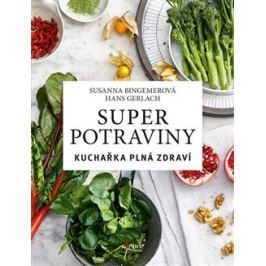 Superpotraviny: Kuchařka plná zdraví - Susanna Bingemerová, Hans Gerlach