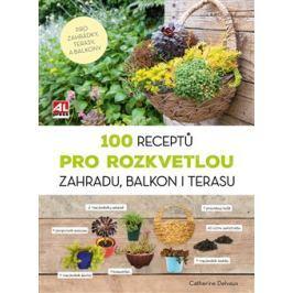 100 receptů pro rozkvetlou zahradu, balkon i terasu - Catherine Delvaux