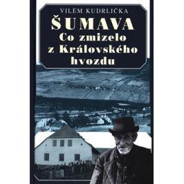 Šumava - Co zmizelo z Královského hvozdu - Vilém Kudrlička