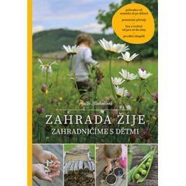 Zahrada žije – zahradničíme s dětmi - Anita Blahušová