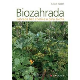 Biozahrada - Zahrada bez chemie a plná života - Arnošt Tabach