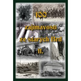 100 zajímavostí ze starých Brd II. - Tomáš Makaj, Jan Hajšman, Rudolf Šimek, Václav Pernegr