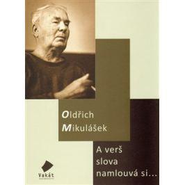 A verš slova namlouvá si... - Oldřich Mikulášek