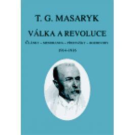 Válka a revoluce I - Tomáš Garrigue Masaryk