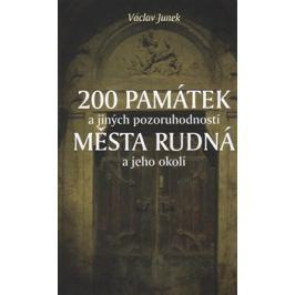 200 památek a jiných pozoruhodností města Rudná a jeho okolí - Václav Junek
