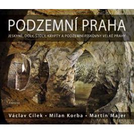 Podzemní Praha - Milan Korba, Martin Majer, Václav Cílek
