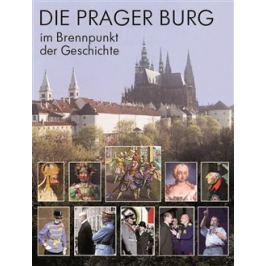 Die Prager Burg: Brennpunkt der Geschichte - Miloš Pokorný
