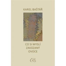 Co si myslí zakázaný ovoce - Karel Baštář
