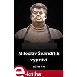 Miloslav Švandrlík vypráví - Karel Kýr