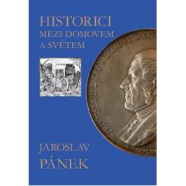 Historici mezi domovem a světem - Jaroslav Pánek