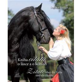 Kniha citátů o lásce a o koních / Zitate über die Liebe und die Pferde - Dalibor Gregor