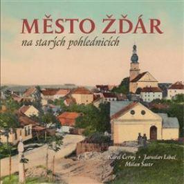 Město Žďár na starých pohlednicích - Milan Šustr, Jaroslav Líbal, Karel Černý