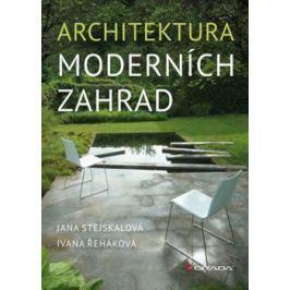 Architektura moderních zahrad - Ivana Řeháková, Jana Stejskalová