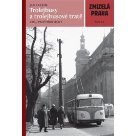 Zmizelá Praha-Trolejbusy a trolejbusové tratě - Jan Arazim