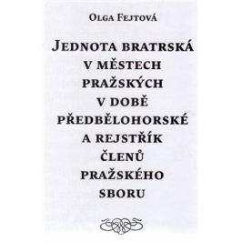 Jednota bratrská v městech pražských v době předbělohorské a rejstřík členů pražského sboru - Olga Fejtová