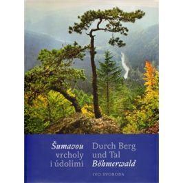 Šumavou vrcholy i údolími / Durch Berg und Tal Böhmerwald - Ivo Svoboda