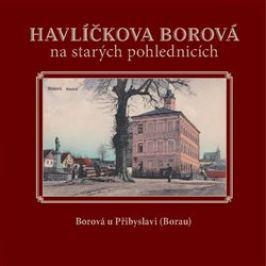 Havlíčkova Borová na starých pohlednicích - Milan Šustr, Jaroslav Líbal, Karel Černý