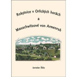 ROKYTNICE V ORLICKÝCH HORÁCH A MAUSCHWITZOVÉ VON ARMENRUH - Jaroslav Šůla