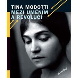 Mezi uměním a revolucí - Tina Modotti