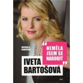 Iveta Bartošová: Neměla jsem se narodit - Michaela Remešová