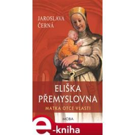Eliška Přemyslovna - Matka Otce vlasti - Jaroslava Černá