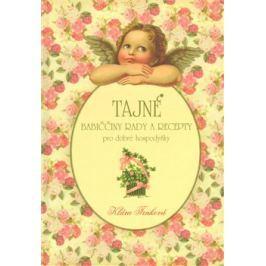 Tajné babiččiny rady a recepty - Klára Trnková