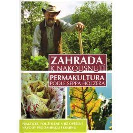 Zahrada k nakousnutí - Permakultura podle Seppa Holzera - Sepp Holzer