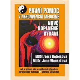 První pomoc v nekonvenční medicíně - Věra Dolejšová, Jana Wankatová