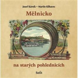 Mělnicko na starých pohlednicích - Martin Klihavec, Josef Kárník