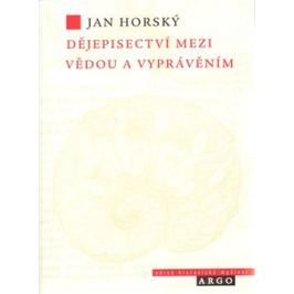 Dějepisectví mezi vědou a vyprávěním - Jan Horský