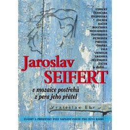 Jaroslav Seifert v mozaice postřehů z pera jeho přátel - Vratislav Ebr