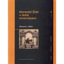 Moravští Židé v době emancipace - Michael L. Miller