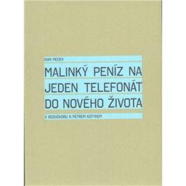 Malinký peníz na jeden telefonát do nového života - Petr Kotyk, Ivan Medek