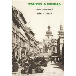 Zmizelá Praha-Trhy a tržiště - Pavla Státníková