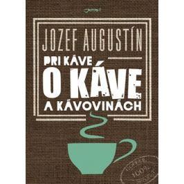 Pri káve o káve a kávovinách - Jozef Augustín