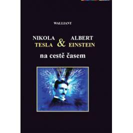 Nikola Tesla a Albert Einstein na cestě časem - Walliant