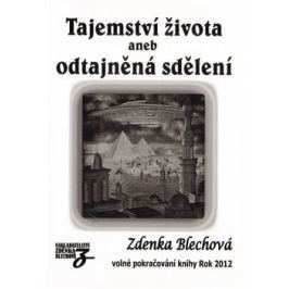 Tajemství života aneb odtajněná sdělení - Zdenka Blechová