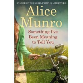 Something I´ve Been Meaning to Tell You - Alice Munro