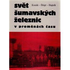 Svět šumavských železnic - Vladislav Šlégr, Roman Kozák, Roman Hajník