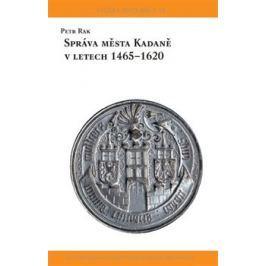 Správa města Kadaně v letech 1465-1620 - Petr Rak