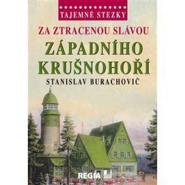 Za ztracenou slávou západního Krušnohoří - Stanislav Burachovič